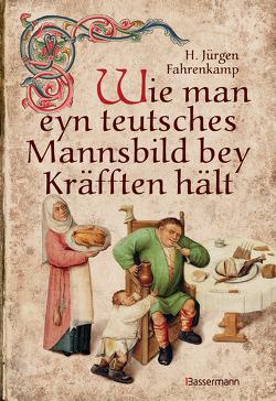 Wie man eyn teutsches Mannsbild bey Kräfften hält von Fahrenkamp,  H. Juergen
