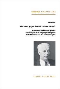 Wie man gegen Rudolf Steiner kämpft von Heyer,  Karl, Meyer,  Thomas