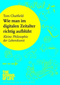 Wie man im digitalen Zeitalter richtig aufblüht von Chatfield,  Tom, Dedekind,  Henning