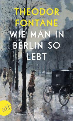 Wie man in Berlin so lebt von Erler,  Gotthard, Fontane,  Theodor, Klünner,  Hans-Werner