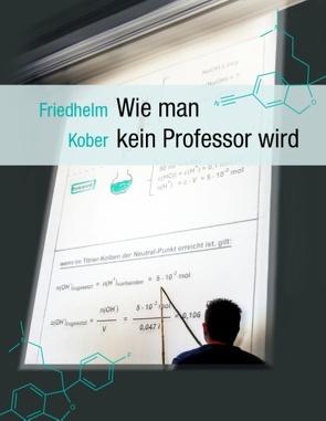Wie man kein Professor wird von Kober,  Friedhelm