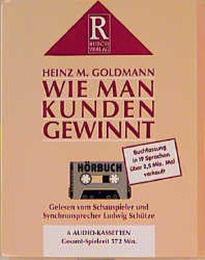 Wie man Kunden gewinnt von Goldmann,  Heinz M, Rusch,  Alex S, Schütz,  Ludwig