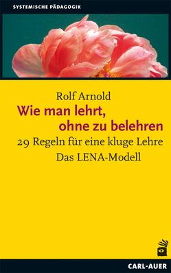 Wie man lehrt, ohne zu belehren von Arnold,  Rolf