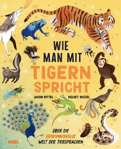 Wie man mit Tigern spricht von Bittel,  Jason, Buzzell,  Kelsey, Ochel,  Stefanie