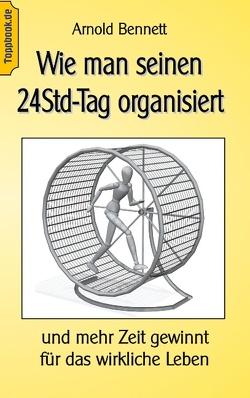 Wie man seinen 24Std-Tag organisiert von Bennett,  Arnold, Sedlacek,  Klaus-Dieter