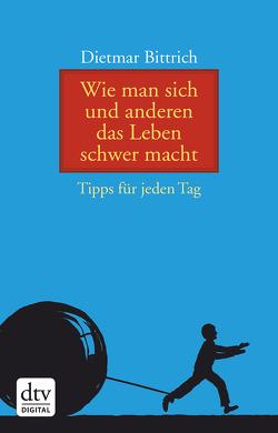 Wie man sich und anderen das Leben schwer macht von Bittrich,  Dietmar, Günther,  Thomas August