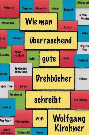 Wie man überraschend gute Drehbücher schreibt von Kirchner,  Wolfgang