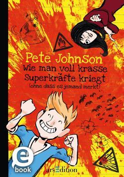 Wie man voll krasse Superkräfte kriegt (ohne dass es jemand merkt) von Johnson,  Pete