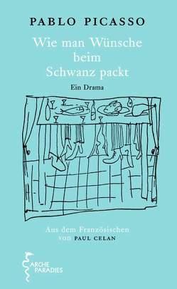 Wie man Wünsche beim Schwanz packt von Celan,  Paul, Picasso,  Pablo