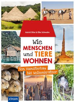 Wie Menschen und Tiere wohnen von Astrid,  Otte, Elke,  Schwalm