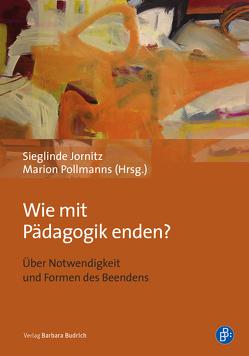 Wie mit Pädagogik enden? von Jornitz,  Sieglinde, Pollmanns,  Marion