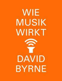 Wie Musik wirkt von Byrne,  David, Stanislawski,  Achim