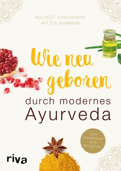 Wie neugeboren durch modernes Ayurveda von Adamson,  Eve, Chaudhary,  Kulreet