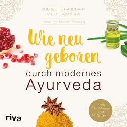Wie neugeboren durch modernes Ayurveda von Adamson,  Eve, Chaudhary,  Kulreet, Tichawsky,  Michèle