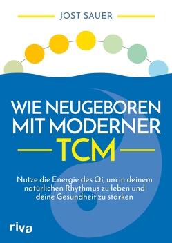 Wie neugeboren mit moderner TCM von Sauer,  Jost