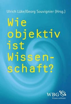 Wie objektiv ist Wissenschaft? von Lüke,  Ulrich, Souvignier,  Georg