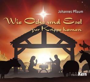 Wie Ochs und Esel zur Krippe kamen von Pflaum,  Johannes