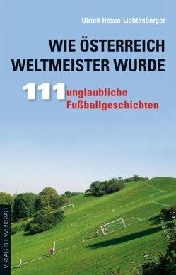Wie Österreich Weltmeister wurde von Hesse-Lichtenberger,  Ulrich