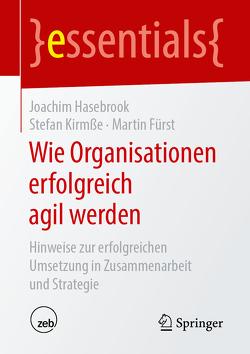 Wie Organisationen erfolgreich agil werden von Fürst,  Martin, Hasebrook,  Joachim, Kirmße,  Stefan