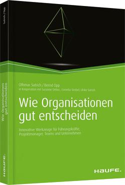 Wie Organisationen gut entscheiden von Delius,  Susanne, Opp,  Bernd, Strobel,  Cornelia, Sutrich,  Othmar, Sutrich,  Ulrike
