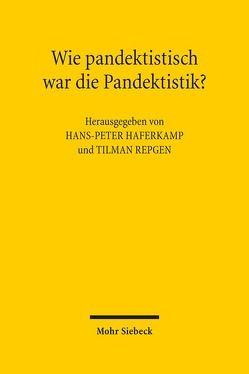 Wie pandektistisch war die Pandektistik? von Haferkamp,  Hans-Peter, Luig,  Klaus, Repgen,  Tilman