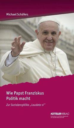 Wie Papst Franziskus Politik macht von Schäfers,  Michael