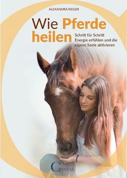 Wie Pferde heilen von Rieger,  Alexandra
