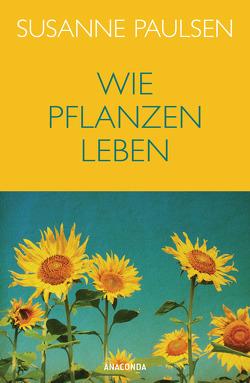 Wie Pflanzen leben von Paulsen,  Susanne