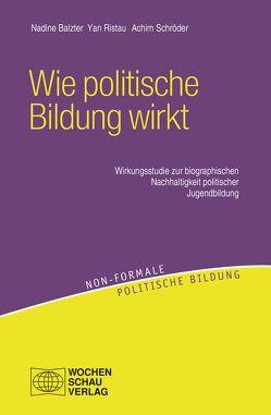 Wie politische Bildung wirkt von Balzter,  Nadine, Ristau,  Yan, Schröder,  Achim