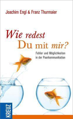 Wie redest Du mit mir? von Alf,  Renate, Engl,  Joachim, Thurmaier,  Franz