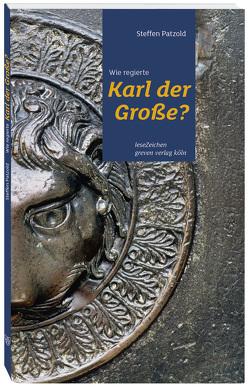 Wie regierte Karl der Große? von Patzold,  Steffen