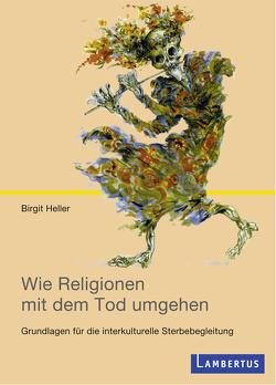 Wie Religionen mit dem Tod umgehen von Heller,  Birgit