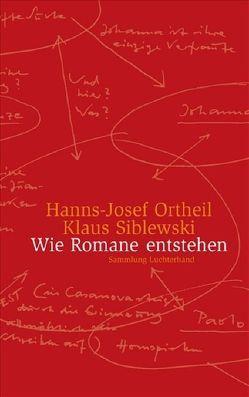 Wie Romane entstehen von Ortheil,  Hanns-Josef, Siblewski,  Klaus