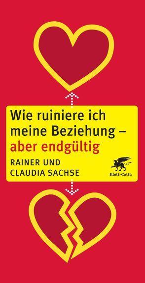 Wie ruiniere ich meine Beziehung – aber endgültig von Sachse,  Claudia, Sachse,  Rainer
