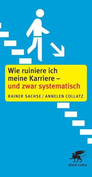 Wie ruiniere ich meine Karriere – und zwar systematisch von Collatz,  Annelen, Sachse,  Rainer