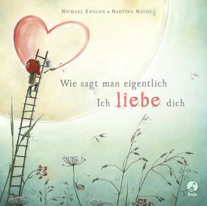 Wie sagt man eigentlich: Ich liebe dich (Mini-Ausgabe) von Engler,  Michael, Matos,  Martina
