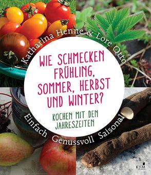 Wie schmecken Frühling, Sommer, Herbst und Winter? von Henne,  Katharina, Otto,  Lore