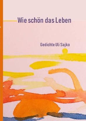 Wie schön das Leben Gedichte von Sajko ,  Ulrike