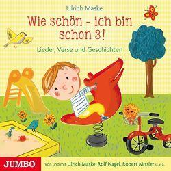 Wie schön – ich bin schon 3! von Maske,  Ulrich, Missler,  Robert, Nagel,  Rolf, u.v.a.