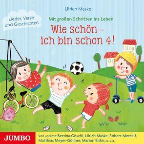 Wie schön – ich bin schon 4! von Goeschl,  Bettina, Maske,  Ulrich, Meyer-Göllner,  Matthias