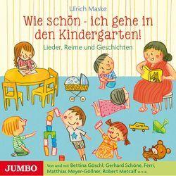 Wie schön – ich gehe in den Kindergarten! von Maske,  Ulrich, Metcalf,  Robert, Meyer-Göllner,  Matthias, u.v.a.