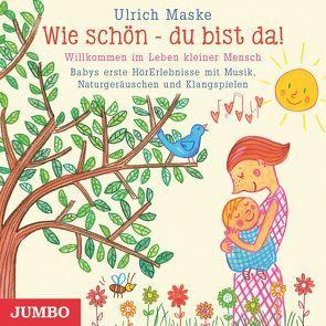 Wie schön – du bist da! von Maske,  Ulrich u.a.