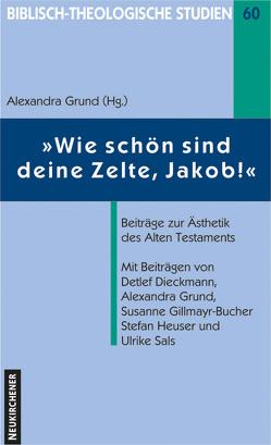 Wie schön sind deine Zelte, Jakob! von Dieckmann,  Detlef, Gillmayr-Bucher,  Susanne, Grund-Wittenberg,  Alexandra, Heuser,  Stefan, Sals,  Ulrike