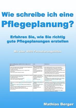 Wie schreibe ich eine Pflegeplanung von Berger,  Mathias
