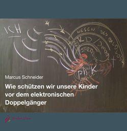 Wie schützen wir unsere Kinder vor dem elektronischen Doppelgänger von Schneider,  Marcus