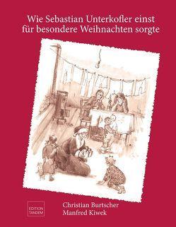 Wie Sebastian Unterkofler einst für besondere Weihnachten sorgte von Burtscher,  Christian, Kiwek,  Manfred