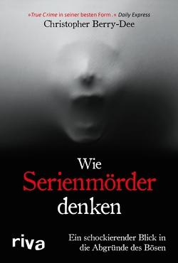 Wie Serienmörder denken von Berry-Dee,  Christopher