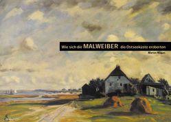 Wie sich die Malweiber die Ostseeküste eroberten von Decker,  Klaus, Ebel,  Ilse, Ebel,  Max, Löffler,  Maya, Magas,  Marion