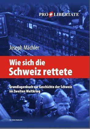 Wie sich die Schweiz rettete 1939-1945 von Mächler,  Joseph