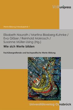 Wie sich Werte bilden von Blasberg-Kuhnke,  Martina, Gläser,  Eva, Mokrosch,  Reinhold, Müller-Using,  Susanne, Naurath,  Elisabeth, Sturm,  Christoph